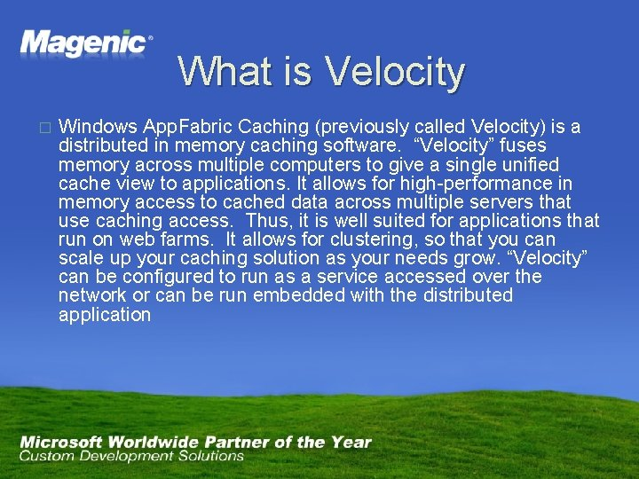 What is Velocity � Windows App. Fabric Caching (previously called Velocity) is a distributed