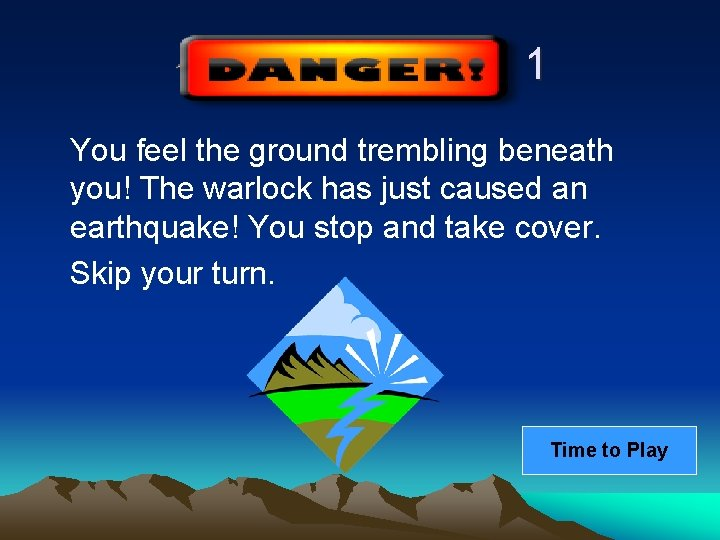 1 You feel the ground trembling beneath you! The warlock has just caused an