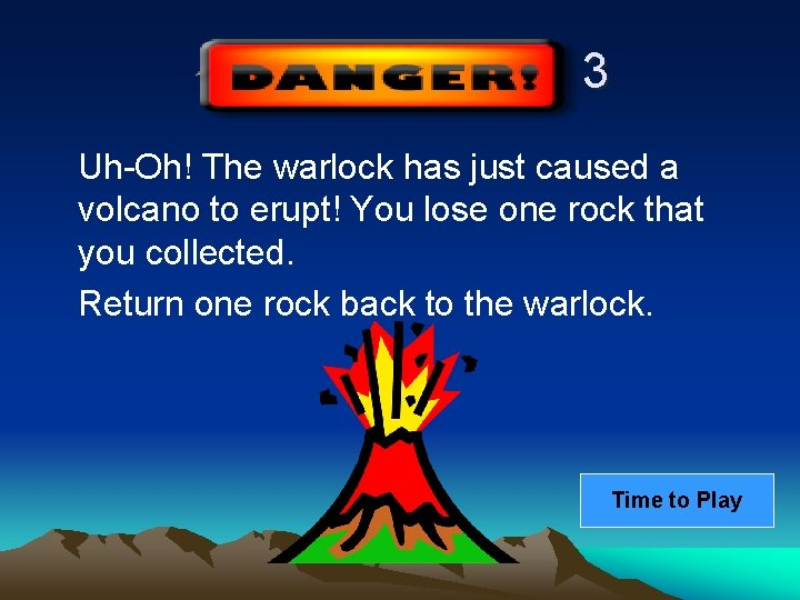 3 Uh-Oh! The warlock has just caused a volcano to erupt! You lose one