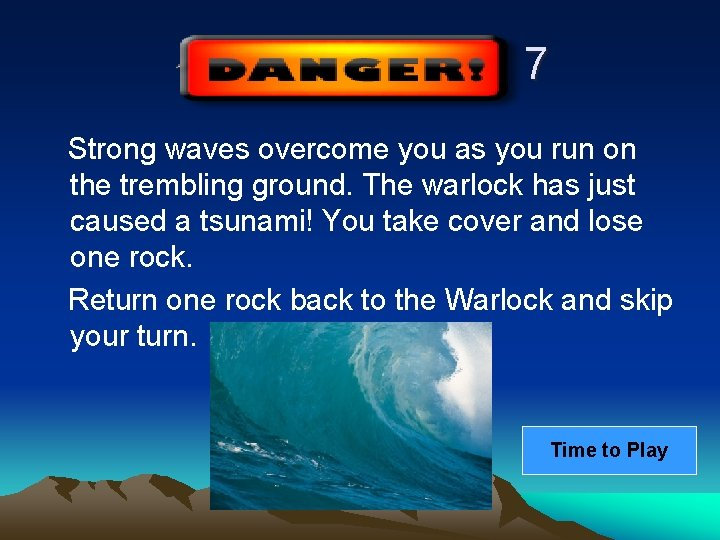 7 Strong waves overcome you as you run on the trembling ground. The warlock
