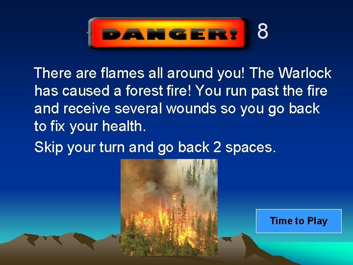 8 There are flames all around you! The Warlock has caused a forest fire!