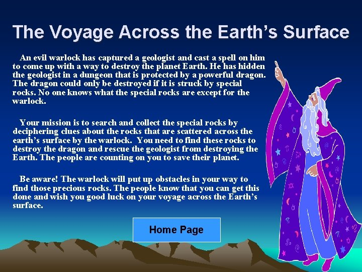 The Voyage Across the Earth's Surface An evil warlock has captured a geologist and