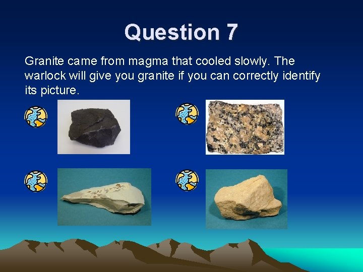 Question 7 Granite came from magma that cooled slowly. The warlock will give you