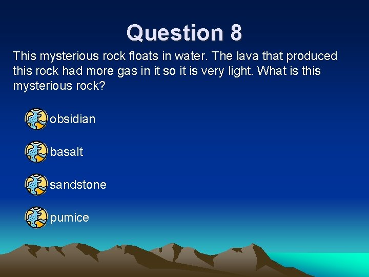 Question 8 This mysterious rock floats in water. The lava that produced this rock