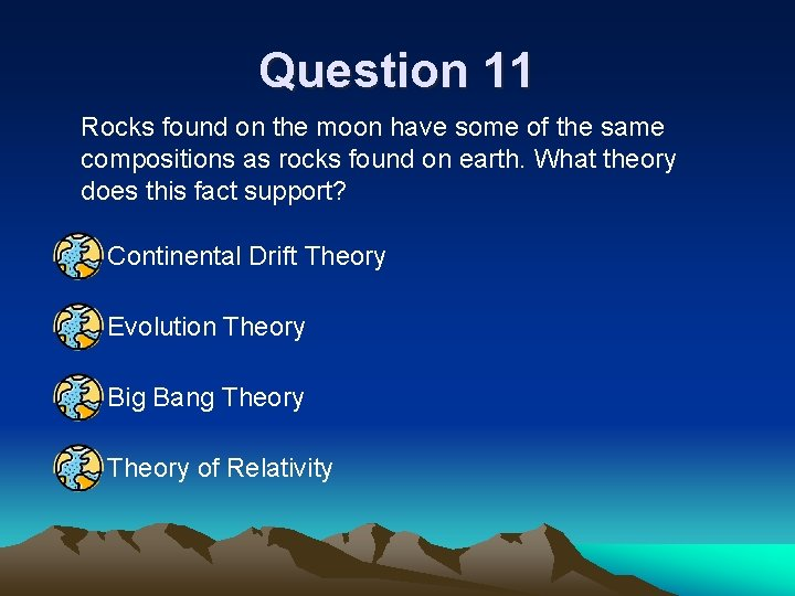 Question 11 Rocks found on the moon have some of the same compositions as
