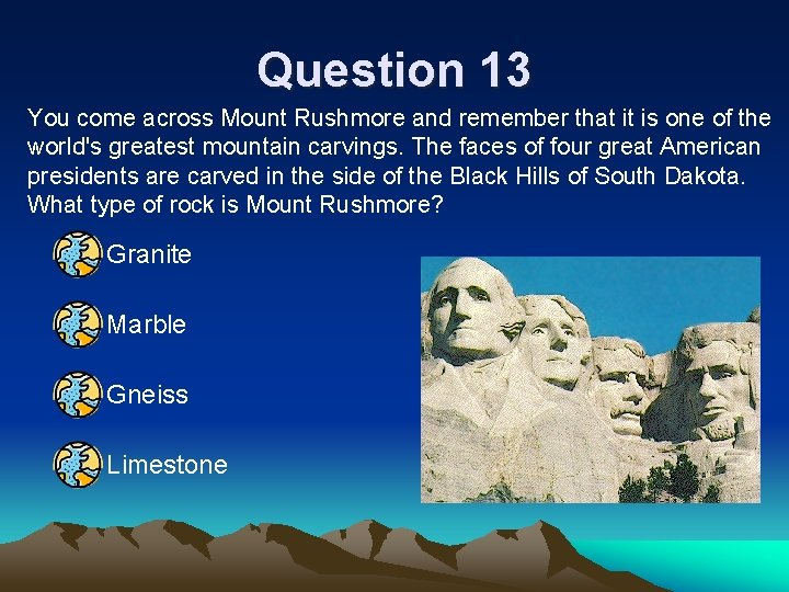 Question 13 You come across Mount Rushmore and remember that it is one of