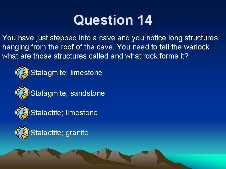 Question 14 You have just stepped into a cave and you notice long structures