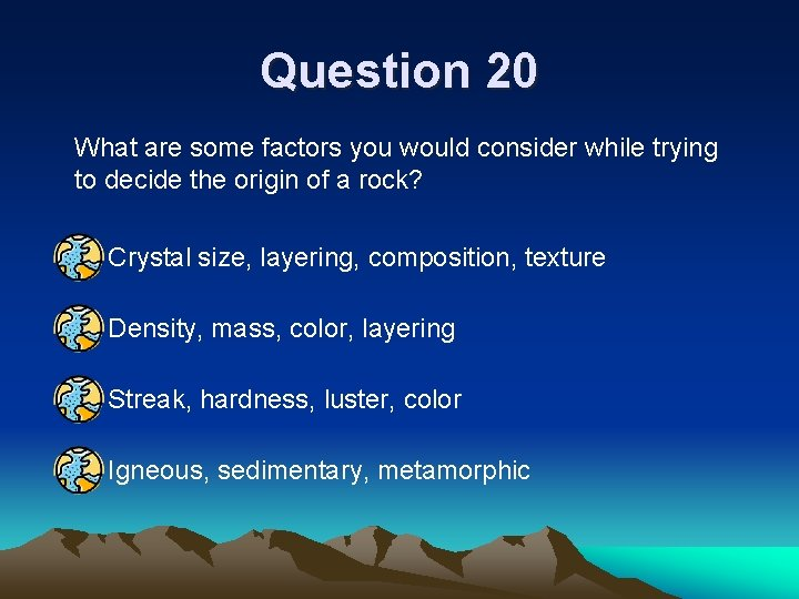 Question 20 What are some factors you would consider while trying to decide the