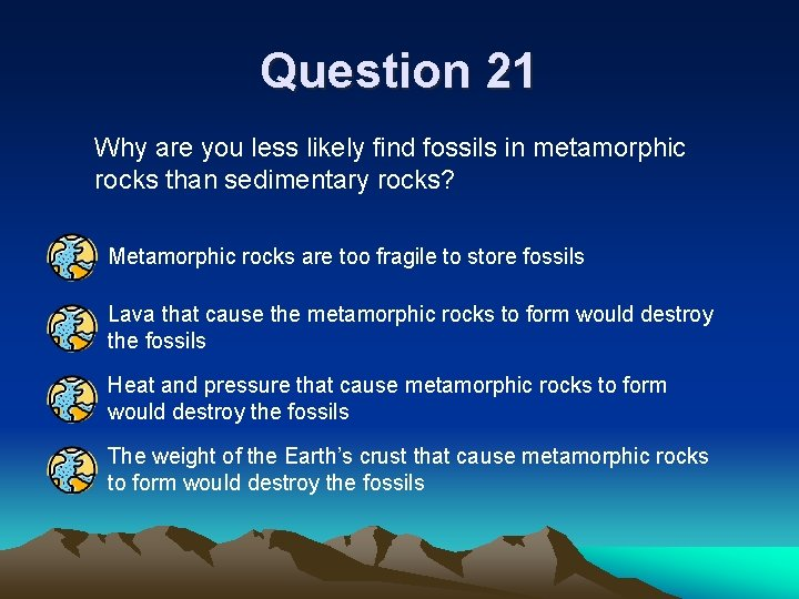 Question 21 Why are you less likely find fossils in metamorphic rocks than sedimentary