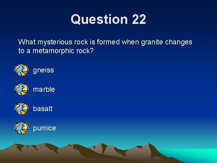 Question 22 What mysterious rock is formed when granite changes to a metamorphic rock?