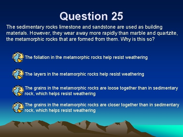 Question 25 The sedimentary rocks limestone and sandstone are used as building materials. However,