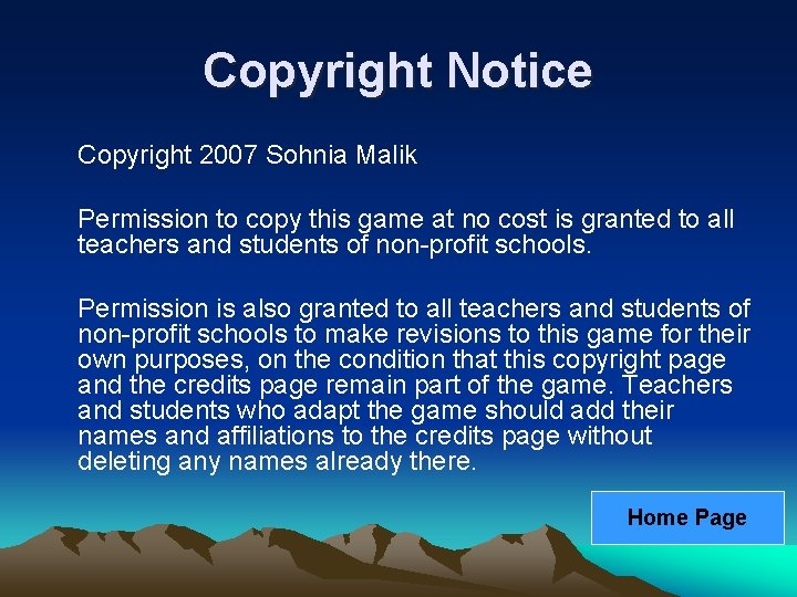 Copyright Notice Copyright 2007 Sohnia Malik Permission to copy this game at no cost