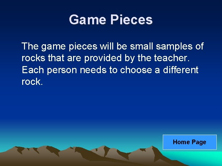 Game Pieces The game pieces will be small samples of rocks that are provided