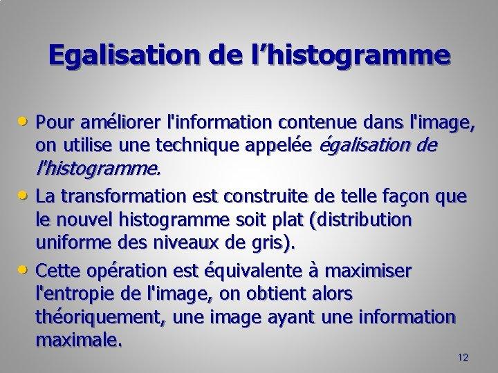 Egalisation de l'histogramme • Pour améliorer l'information contenue dans l'image, on utilise une technique