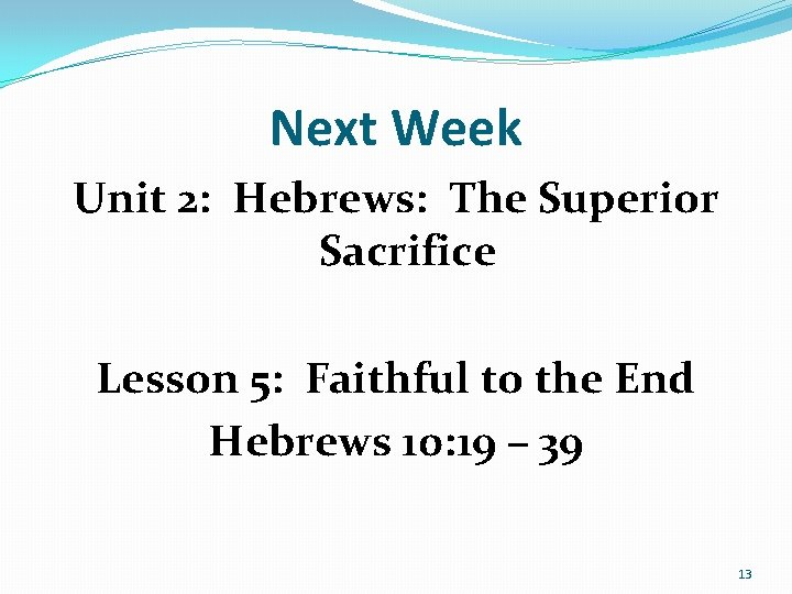 Next Week Unit 2: Hebrews: The Superior Sacrifice Lesson 5: Faithful to the End