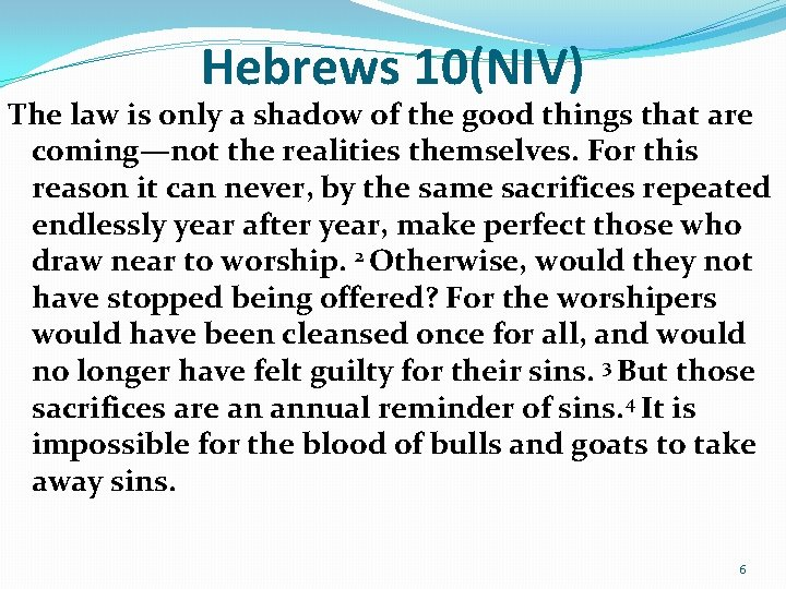 Hebrews 10(NIV) The law is only a shadow of the good things that are