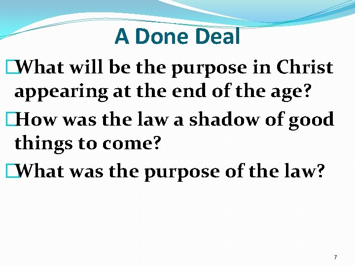 A Done Deal �What will be the purpose in Christ appearing at the end