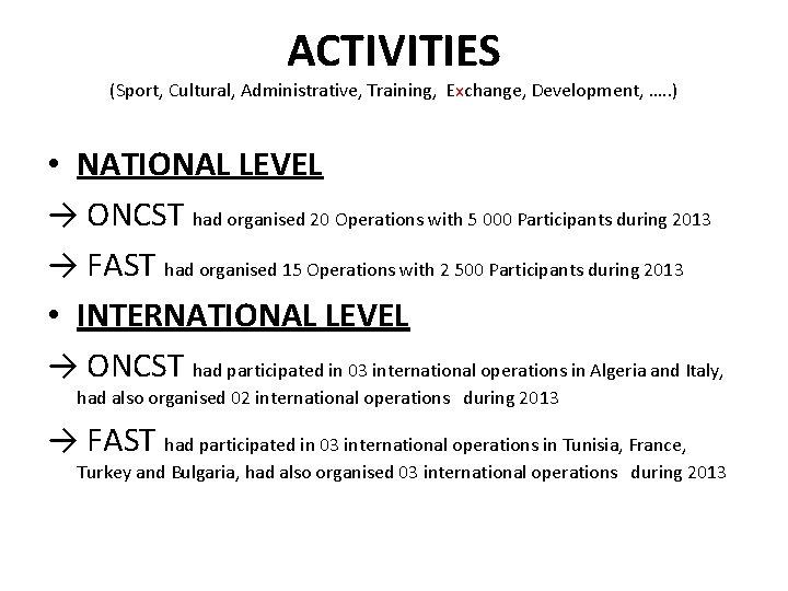 ACTIVITIES (Sport, Cultural, Administrative, Training, Exchange, Development, …. . ) • NATIONAL LEVEL →