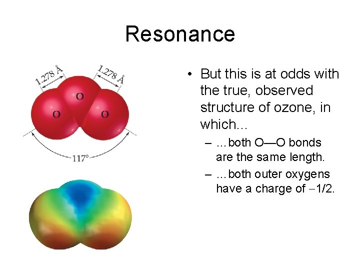 Resonance • But this is at odds with the true, observed structure of ozone,