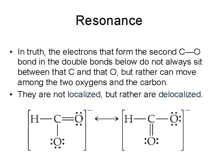 Resonance • In truth, the electrons that form the second C—O bond in the