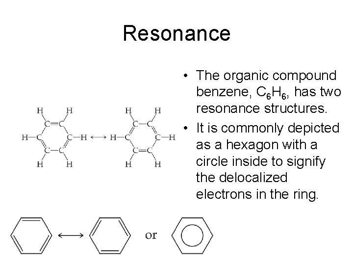 Resonance • The organic compound benzene, C 6 H 6, has two resonance structures.