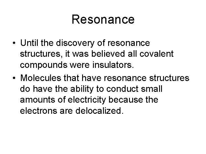 Resonance • Until the discovery of resonance structures, it was believed all covalent compounds