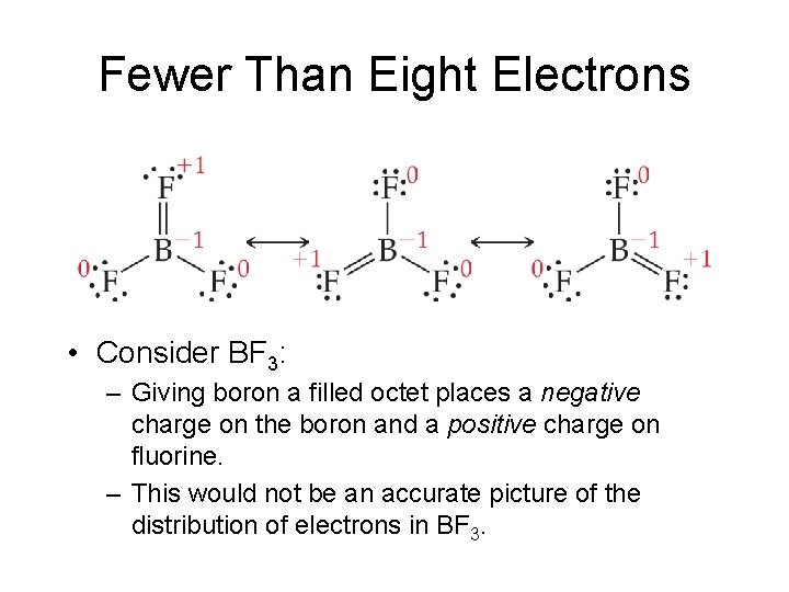 Fewer Than Eight Electrons • Consider BF 3: – Giving boron a filled octet