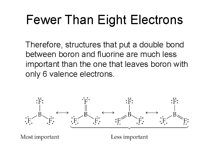 Fewer Than Eight Electrons Therefore, structures that put a double bond between boron and