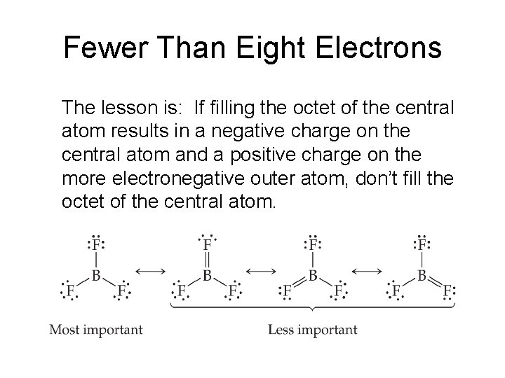 Fewer Than Eight Electrons The lesson is: If filling the octet of the central