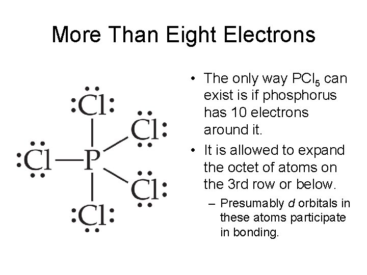 More Than Eight Electrons • The only way PCl 5 can exist is if