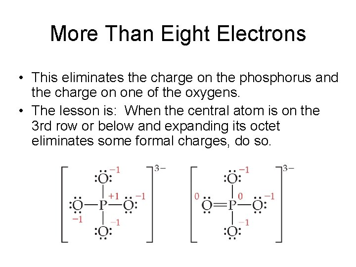 More Than Eight Electrons • This eliminates the charge on the phosphorus and the