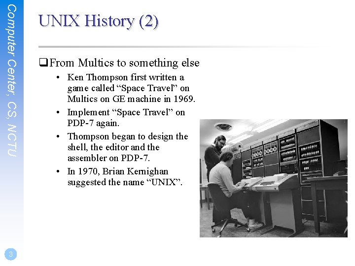 Computer Center, CS, NCTU 3 UNIX History (2) q. From Multics to something else