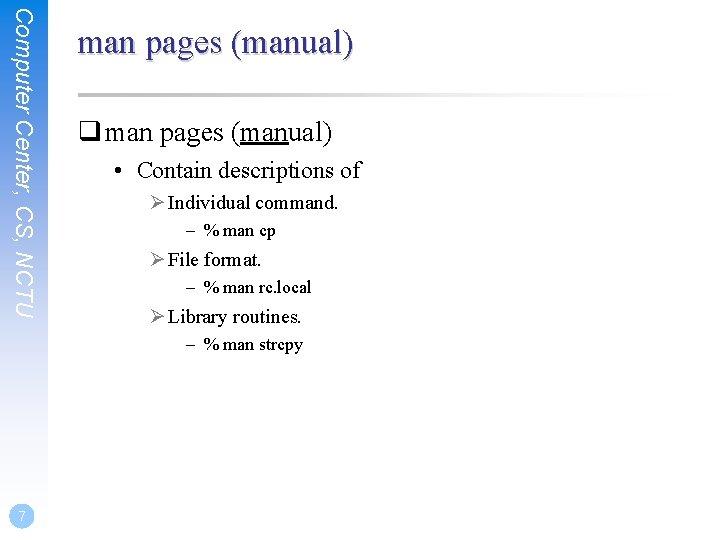 Computer Center, CS, NCTU man pages (manual) q man pages (manual) • Contain descriptions