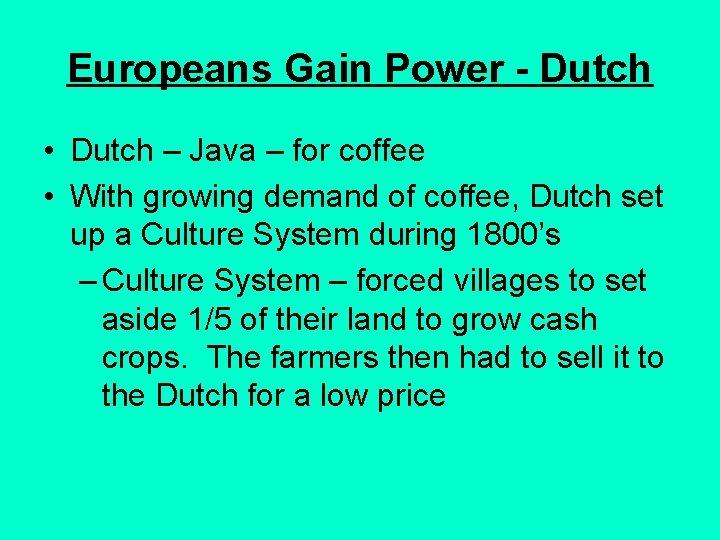 Europeans Gain Power - Dutch • Dutch – Java – for coffee • With