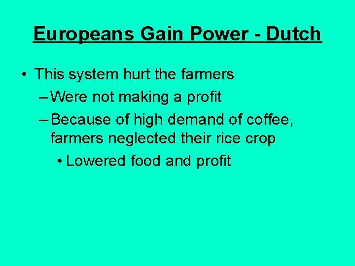 Europeans Gain Power - Dutch • This system hurt the farmers – Were not