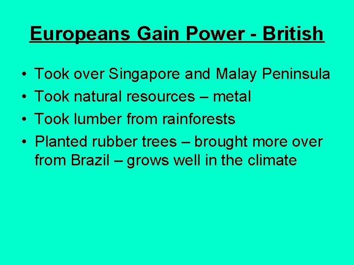 Europeans Gain Power - British • • Took over Singapore and Malay Peninsula Took