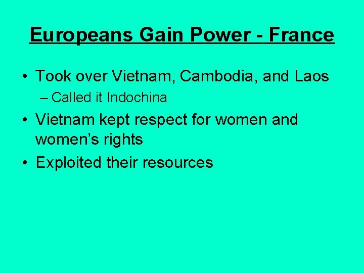 Europeans Gain Power - France • Took over Vietnam, Cambodia, and Laos – Called