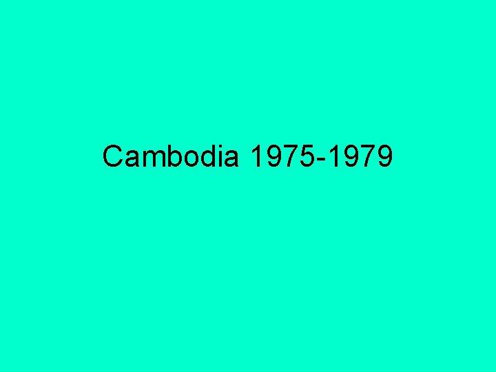Cambodia 1975 -1979