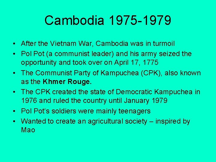 Cambodia 1975 -1979 • After the Vietnam War, Cambodia was in turmoil • Pol