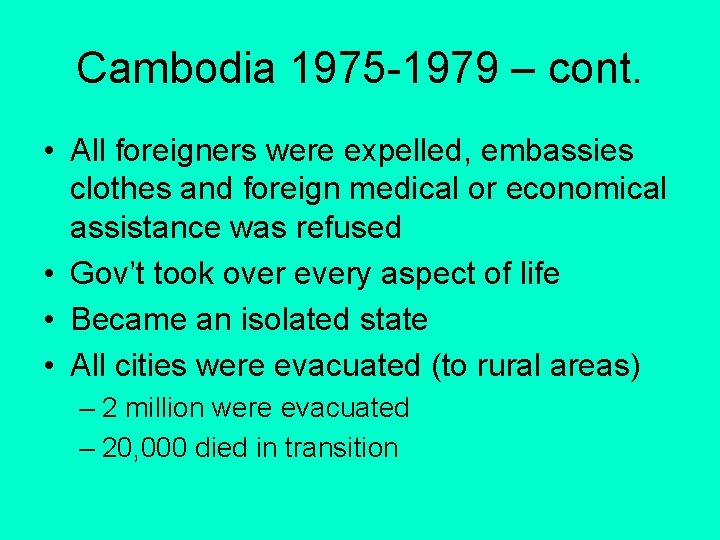 Cambodia 1975 -1979 – cont. • All foreigners were expelled, embassies clothes and foreign