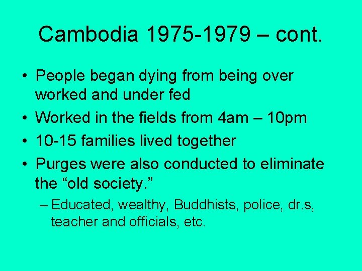 Cambodia 1975 -1979 – cont. • People began dying from being over worked and