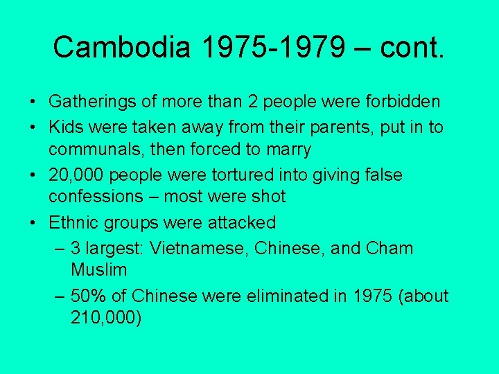 Cambodia 1975 -1979 – cont. • Gatherings of more than 2 people were forbidden