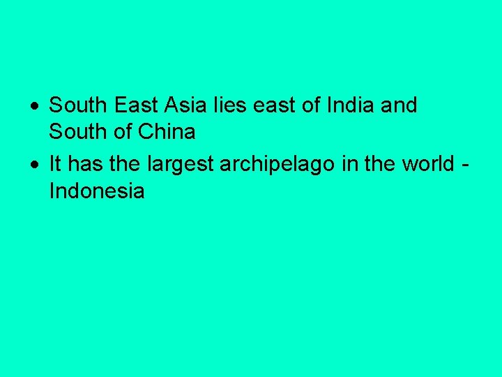 South East Asia lies east of India and South of China It has