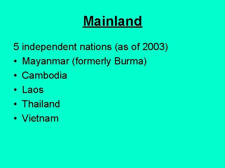 Mainland 5 independent nations (as of 2003) • Mayanmar (formerly Burma) • Cambodia •