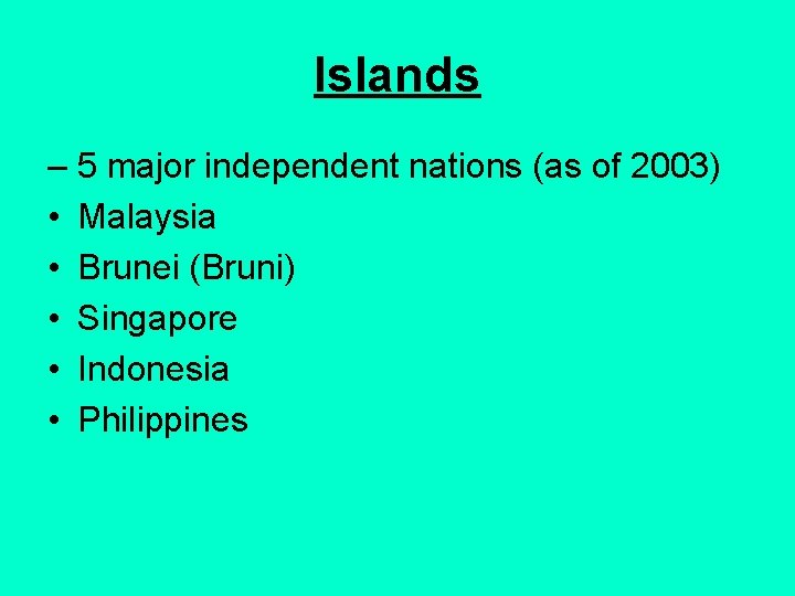 Islands – 5 major independent nations (as of 2003) • Malaysia • Brunei (Bruni)