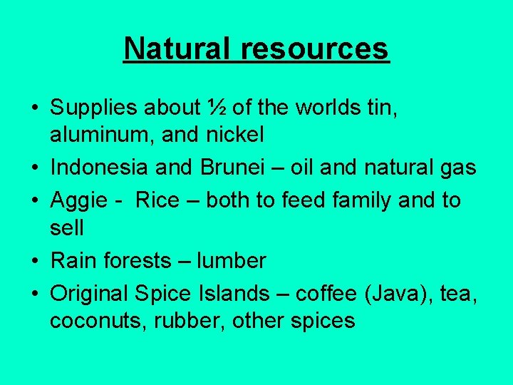 Natural resources • Supplies about ½ of the worlds tin, aluminum, and nickel •