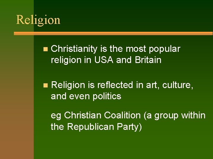 Religion n Christianity is the most popular religion in USA and Britain n Religion