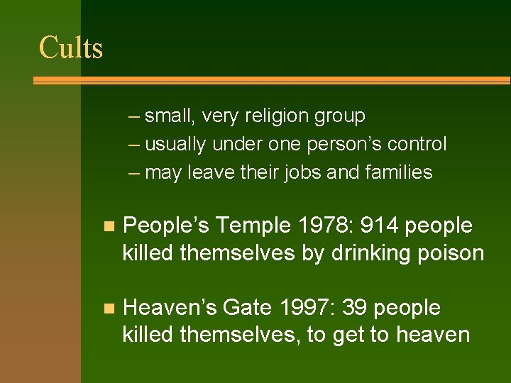 Cults – small, very religion group – usually under one person's control – may