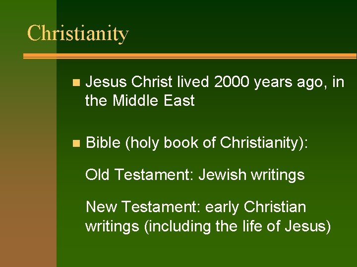 Christianity n Jesus Christ lived 2000 years ago, in the Middle East n Bible