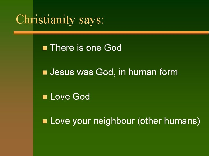 Christianity says: n There is one God n Jesus was God, in human form
